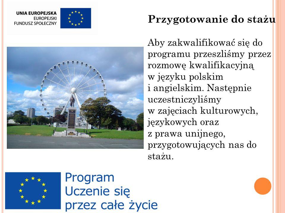 Przygotowanie do stażu Aby zakwalifikować się do programu przeszliśmy przez rozmowę kwalifikacyjną w języku polskim i angielskim.