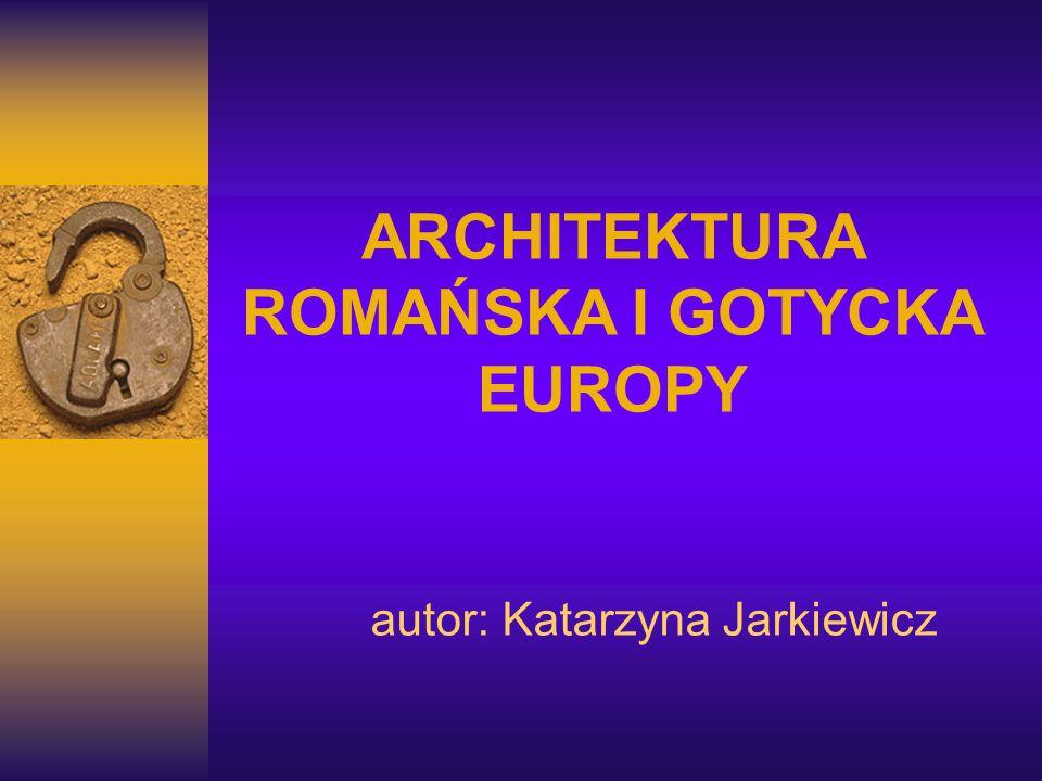 ARCHITEKTURA ROMAŃSKA I GOTYCKA EUROPY autor: Katarzyna Jarkiewicz