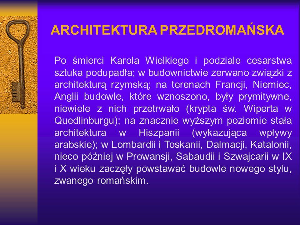 ARCHITEKTURA PRZEDROMAŃSKA Po śmierci Karola Wielkiego i podziale cesarstwa sztuka podupadła; w budownictwie zerwano związki z architekturą rzymską; n
