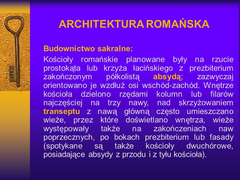 ARCHITEKTURA ROMAŃSKA Budownictwo sakralne: Kościoły romańskie planowane były na rzucie prostokąta lub krzyża łacińskiego z prezbiterium zakończonym p