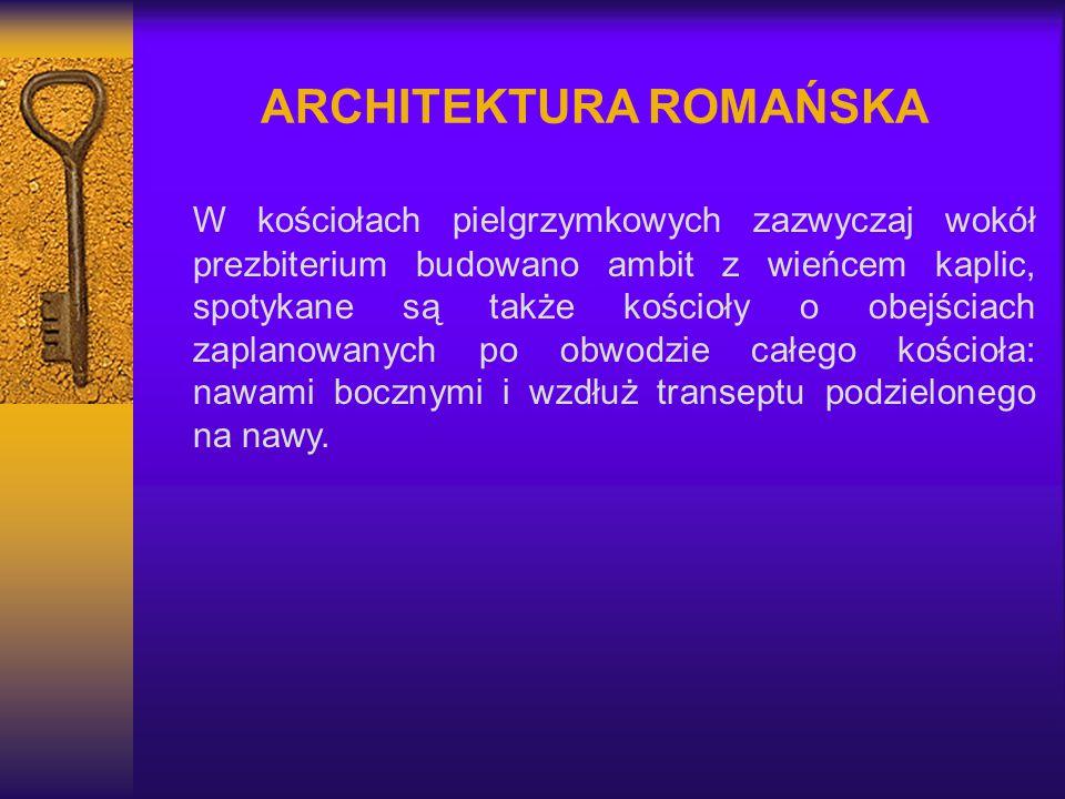 ARCHITEKTURA ROMAŃSKA W kościołach pielgrzymkowych zazwyczaj wokół prezbiterium budowano ambit z wieńcem kaplic, spotykane są także kościoły o obejści