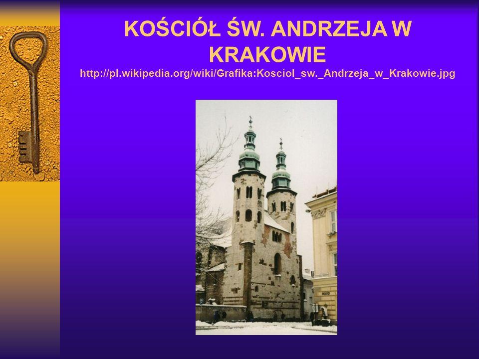 KOŚCIÓŁ ŚW. ANDRZEJA W KRAKOWIE http://pl.wikipedia.org/wiki/Grafika:Kosciol_sw._Andrzeja_w_Krakowie.jpg