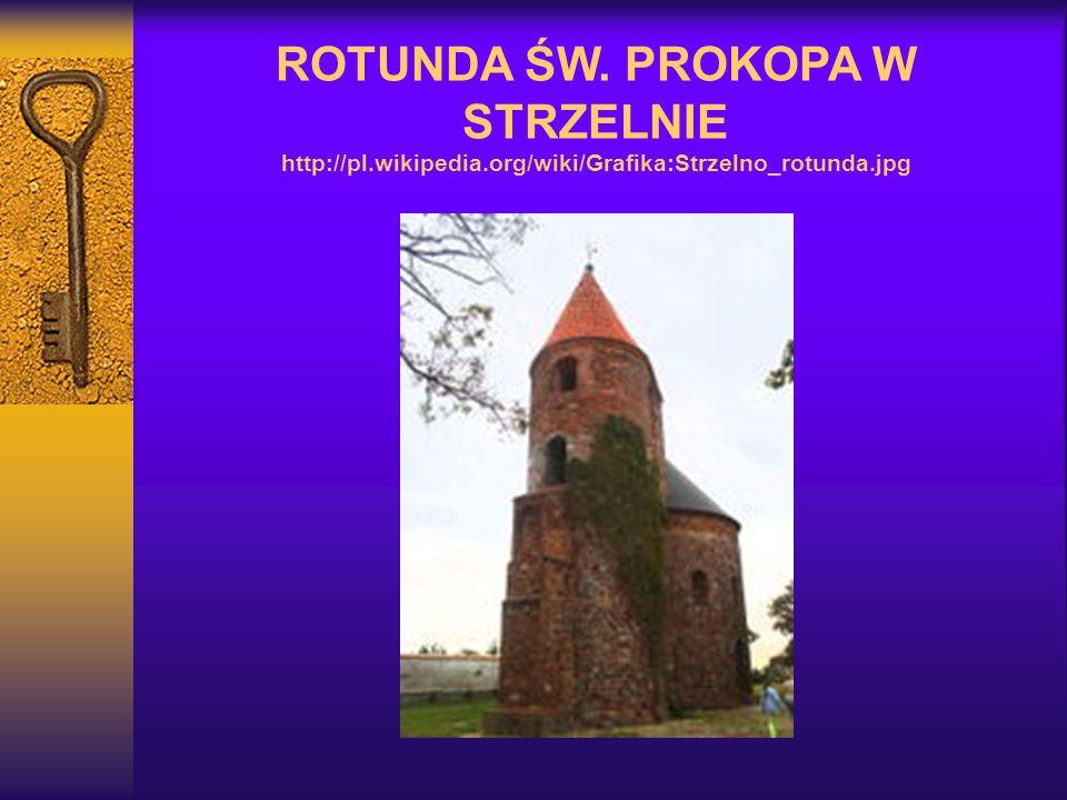ROTUNDA ŚW. PROKOPA W STRZELNIE http://pl.wikipedia.org/wiki/Grafika:Strzelno_rotunda.jpg