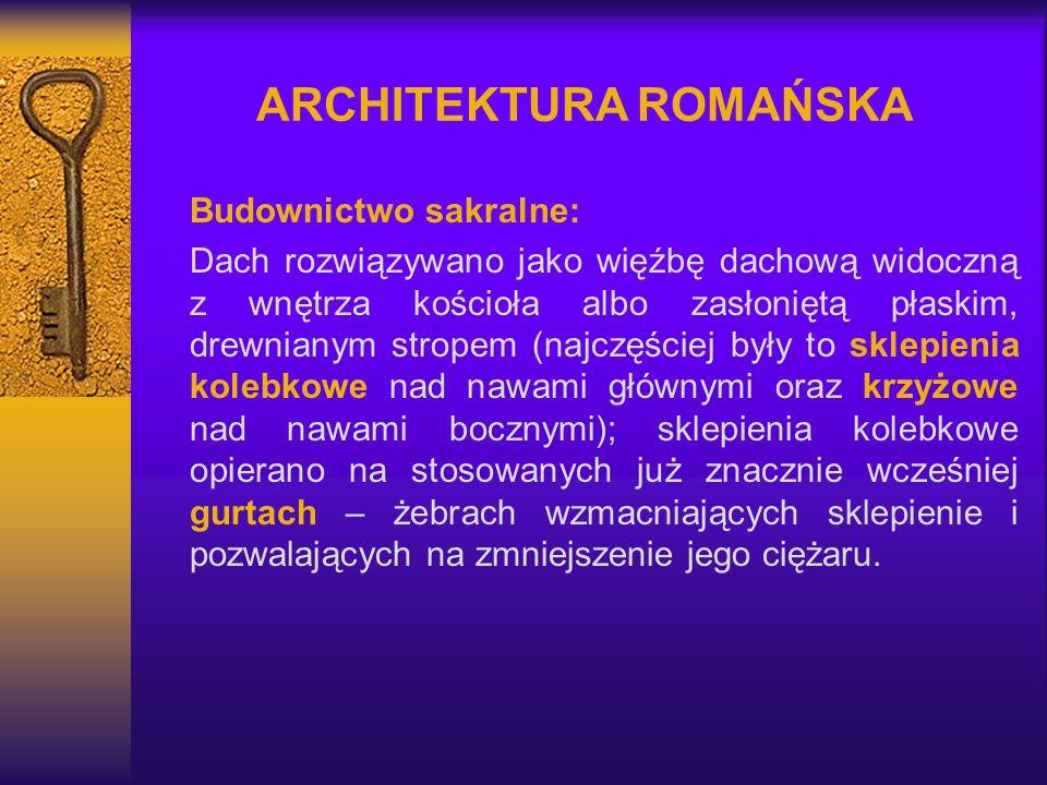 ARCHITEKTURA ROMAŃSKA Budownictwo sakralne: Dach rozwiązywano jako więźbę dachową widoczną z wnętrza kościoła albo zasłoniętą płaskim, drewnianym stro