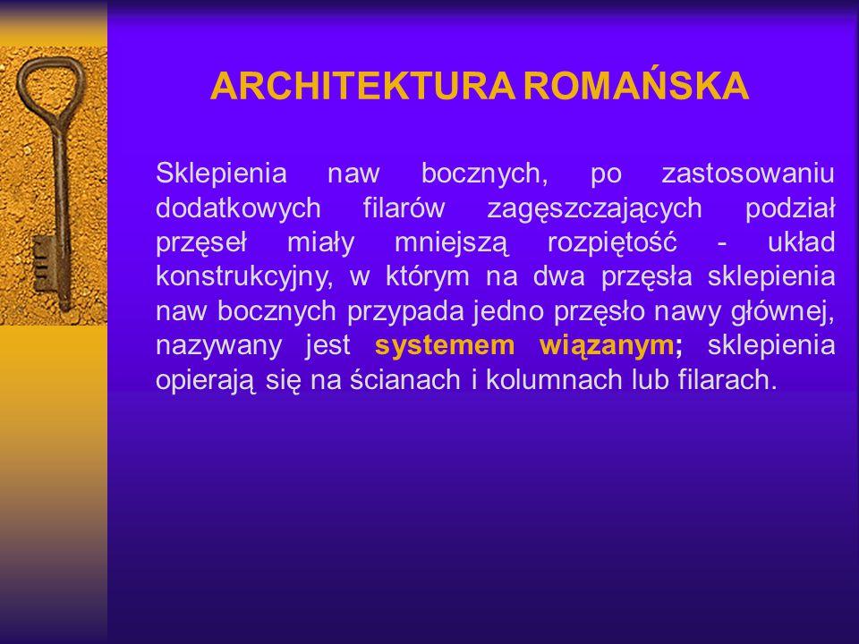 ARCHITEKTURA ROMAŃSKA Sklepienia naw bocznych, po zastosowaniu dodatkowych filarów zagęszczających podział przęseł miały mniejszą rozpiętość - układ k