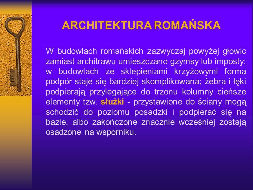 ARCHITEKTURA ROMAŃSKA W budowlach romańskich zazwyczaj powyżej głowic zamiast architrawu umieszczano gzymsy lub imposty; w budowlach ze sklepieniami k