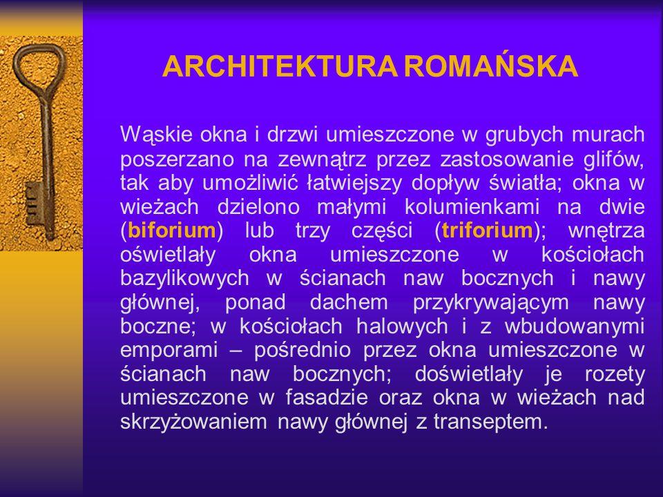 ARCHITEKTURA ROMAŃSKA Wąskie okna i drzwi umieszczone w grubych murach poszerzano na zewnątrz przez zastosowanie glifów, tak aby umożliwić łatwiejszy