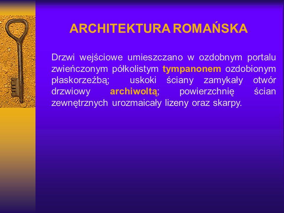 ARCHITEKTURA ROMAŃSKA Drzwi wejściowe umieszczano w ozdobnym portalu zwieńczonym półkolistym tympanonem ozdobionym płaskorzeźbą; uskoki ściany zamykał