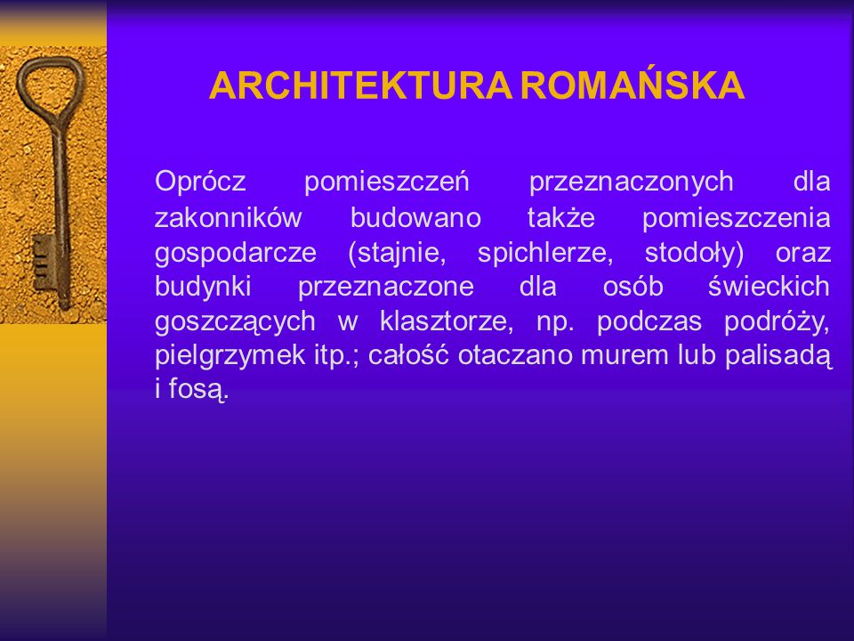 ARCHITEKTURA ROMAŃSKA Oprócz pomieszczeń przeznaczonych dla zakonników budowano także pomieszczenia gospodarcze (stajnie, spichlerze, stodoły) oraz bu
