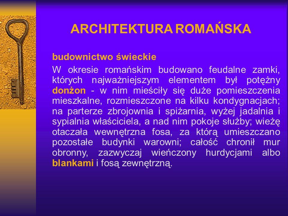 ARCHITEKTURA ROMAŃSKA budownictwo świeckie W okresie romańskim budowano feudalne zamki, których najważniejszym elementem był potężny donżon - w nim mi