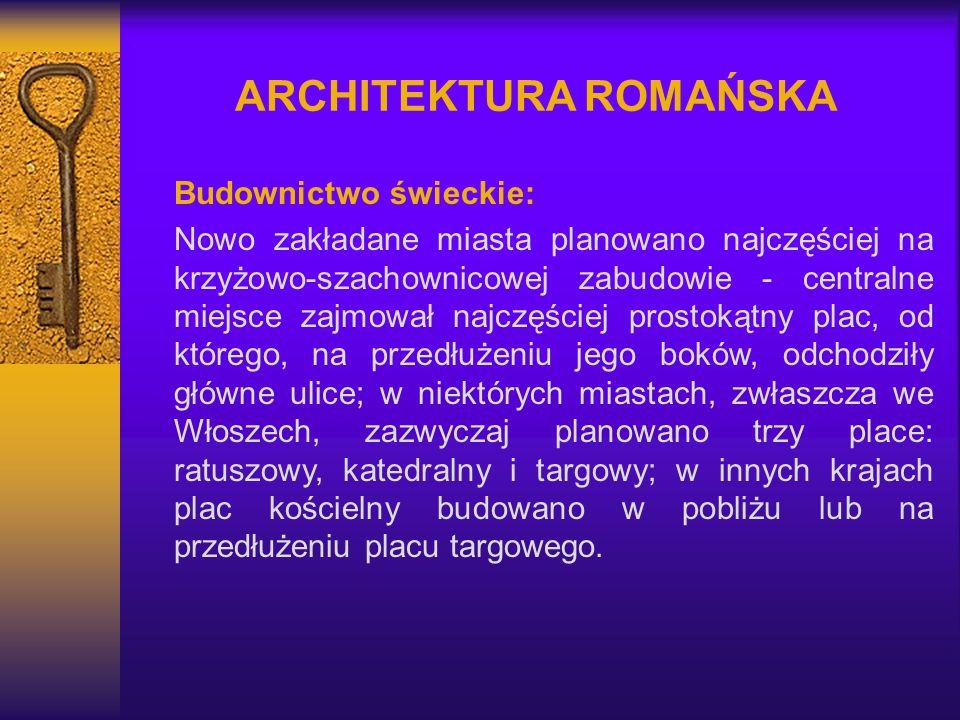 ARCHITEKTURA ROMAŃSKA Budownictwo świeckie: Nowo zakładane miasta planowano najczęściej na krzyżowo-szachownicowej zabudowie - centralne miejsce zajmo