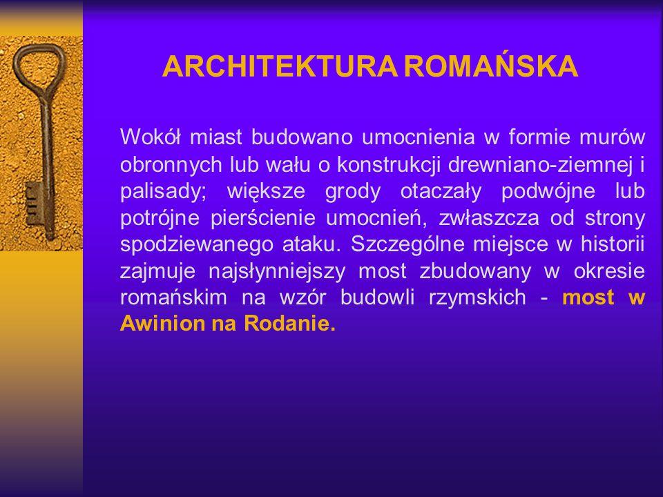 ARCHITEKTURA ROMAŃSKA Wokół miast budowano umocnienia w formie murów obronnych lub wału o konstrukcji drewniano-ziemnej i palisady; większe grody otac