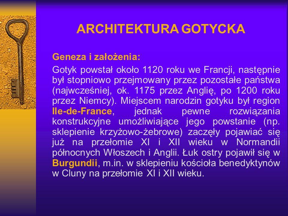 ARCHITEKTURA GOTYCKA Geneza i założenia: Gotyk powstał około 1120 roku we Francji, następnie był stopniowo przejmowany przez pozostałe państwa (najwcz