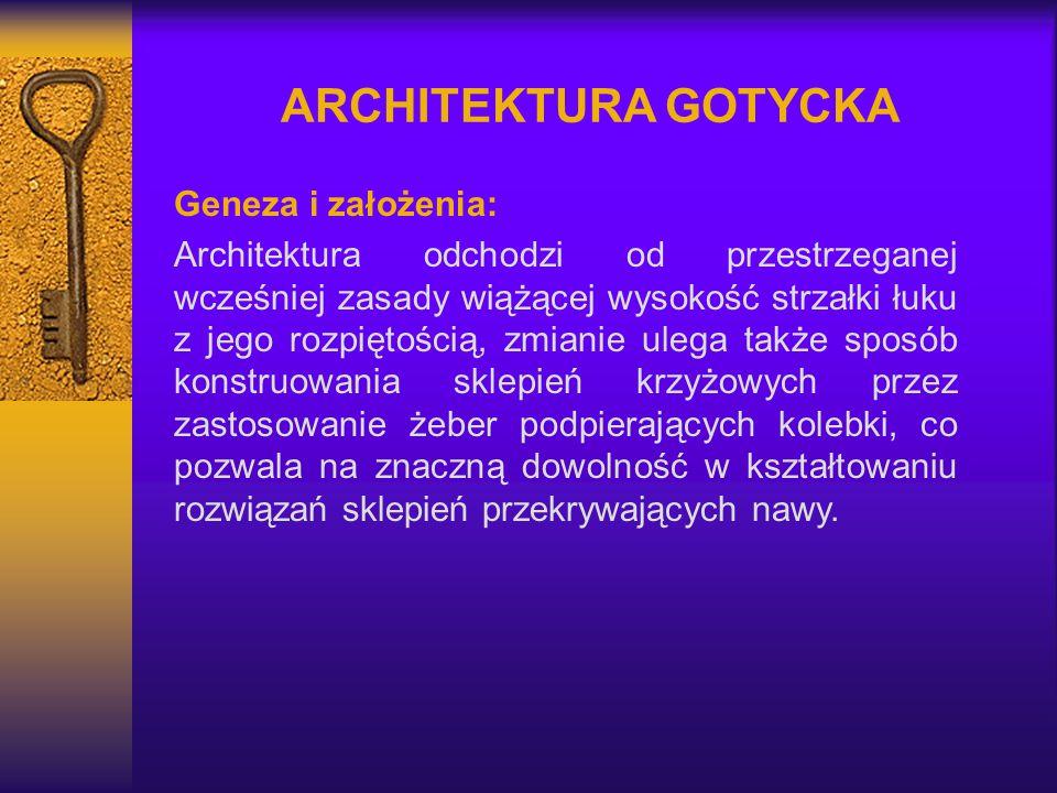 ARCHITEKTURA GOTYCKA Geneza i założenia: Architektura odchodzi od przestrzeganej wcześniej zasady wiążącej wysokość strzałki łuku z jego rozpiętością,