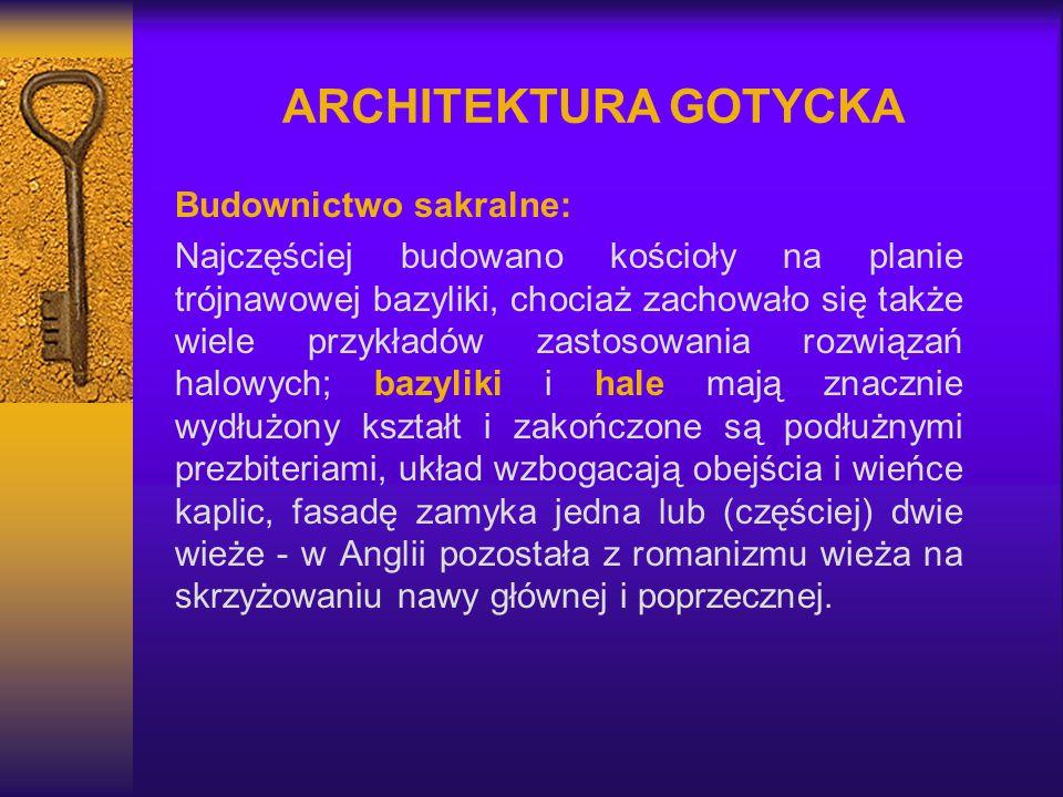 ARCHITEKTURA GOTYCKA Budownictwo sakralne: Najczęściej budowano kościoły na planie trójnawowej bazyliki, chociaż zachowało się także wiele przykładów