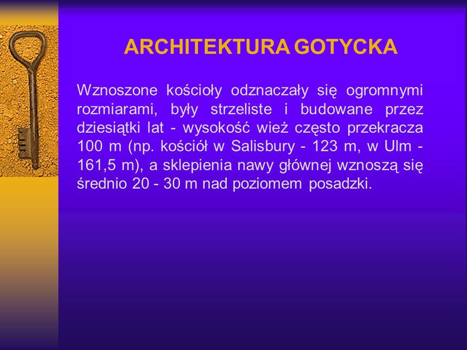 ARCHITEKTURA GOTYCKA Wznoszone kościoły odznaczały się ogromnymi rozmiarami, były strzeliste i budowane przez dziesiątki lat - wysokość wież często pr