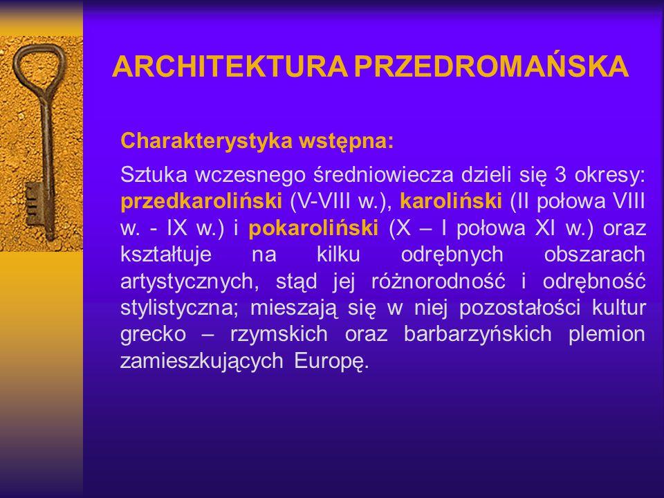 ARCHITEKTURA PRZEDROMAŃSKA Charakterystyka wstępna: Sztuka wczesnego średniowiecza dzieli się 3 okresy: przedkaroliński (V-VIII w.), karoliński (II po