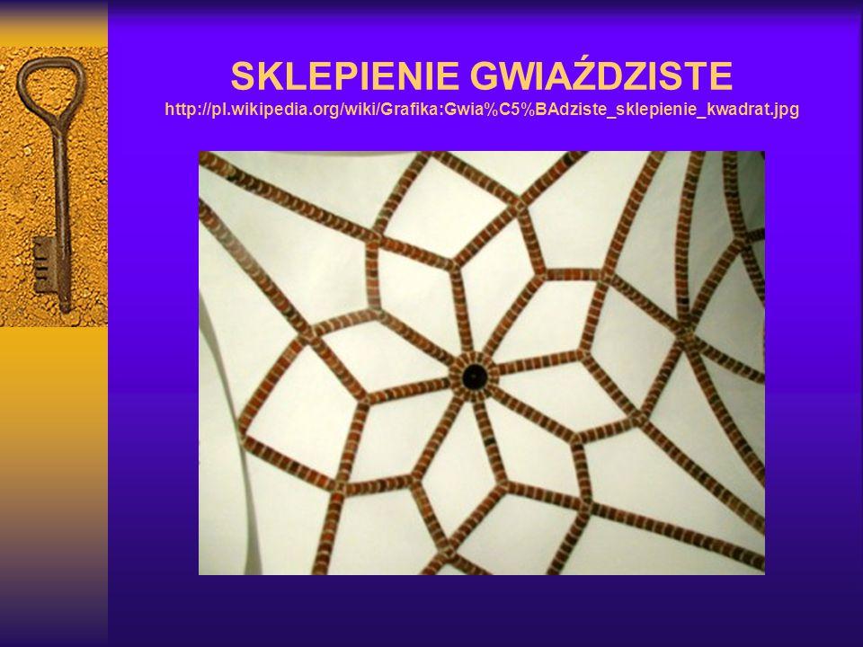 SKLEPIENIE GWIAŹDZISTE http://pl.wikipedia.org/wiki/Grafika:Gwia%C5%BAdziste_sklepienie_kwadrat.jpg