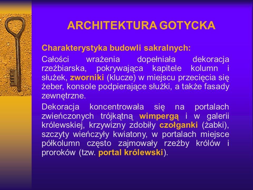 ARCHITEKTURA GOTYCKA Charakterystyka budowli sakralnych: Całości wrażenia dopełniała dekoracja rzeźbiarska, pokrywająca kapitele kolumn i służek, zwor