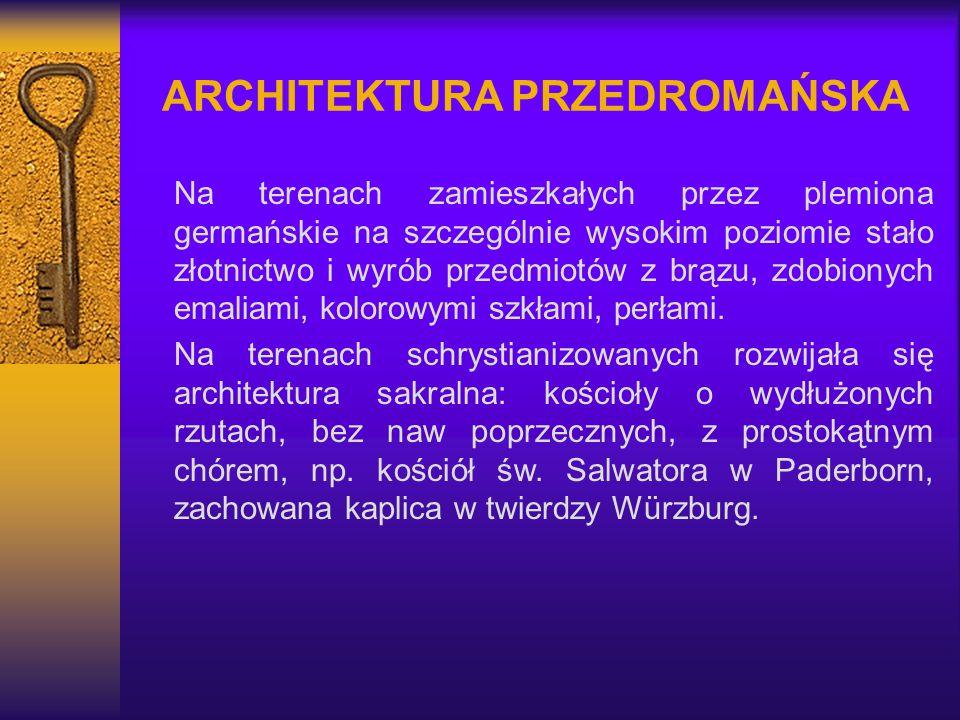ARCHITEKTURA PRZEDROMAŃSKA Na terenach zamieszkałych przez plemiona germańskie na szczególnie wysokim poziomie stało złotnictwo i wyrób przedmiotów z