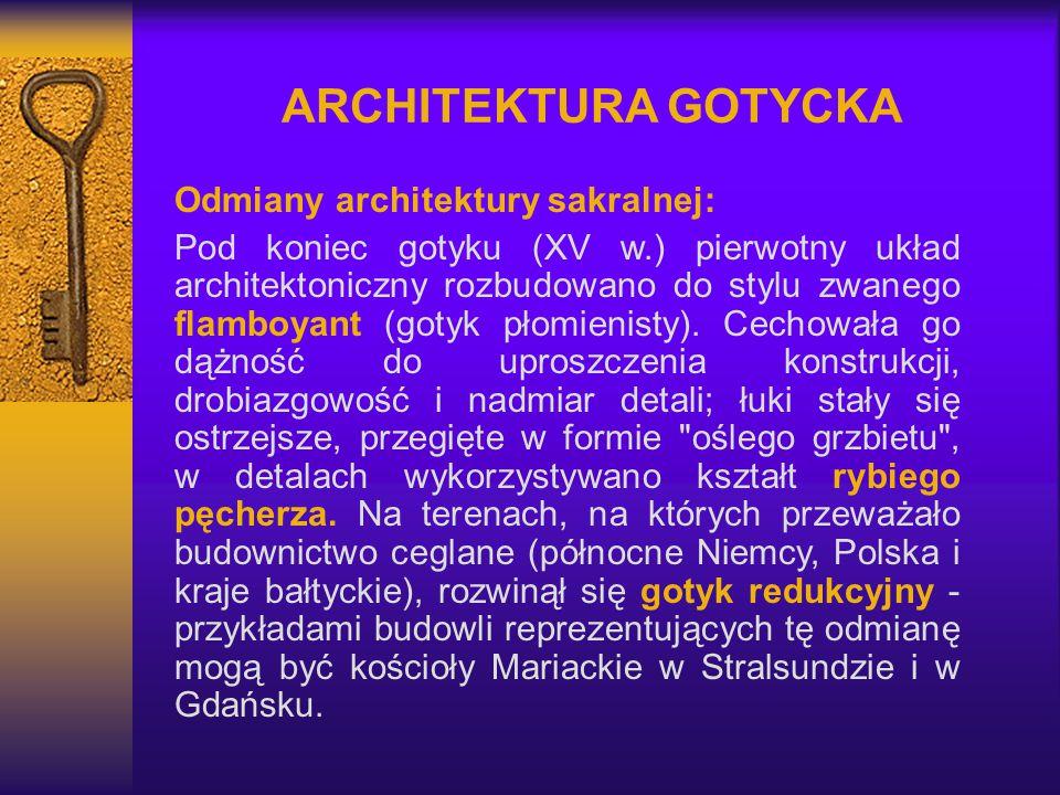 ARCHITEKTURA GOTYCKA Odmiany architektury sakralnej: Pod koniec gotyku (XV w.) pierwotny układ architektoniczny rozbudowano do stylu zwanego flamboyan