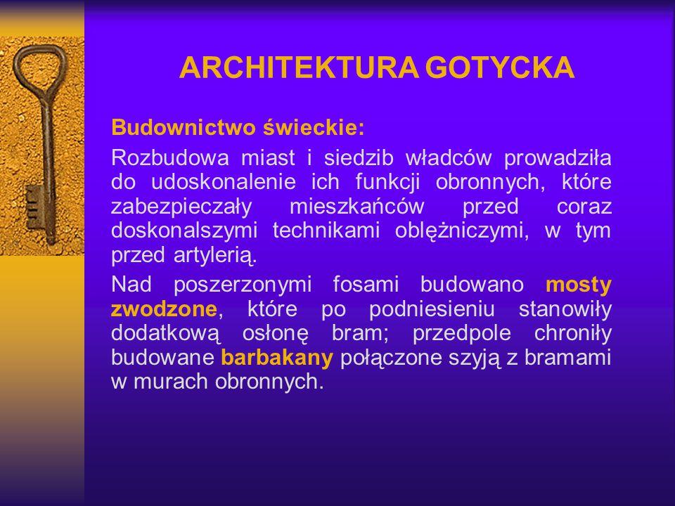 ARCHITEKTURA GOTYCKA Budownictwo świeckie: Rozbudowa miast i siedzib władców prowadziła do udoskonalenie ich funkcji obronnych, które zabezpieczały mi