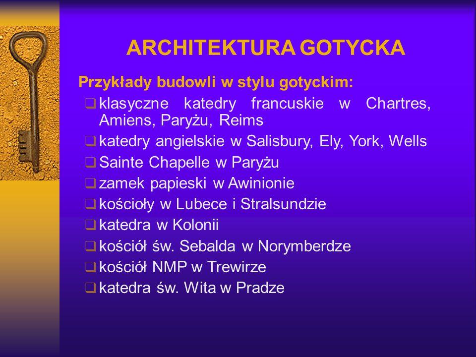ARCHITEKTURA GOTYCKA Przykłady budowli w stylu gotyckim:  klasyczne katedry francuskie w Chartres, Amiens, Paryżu, Reims  katedry angielskie w Salis