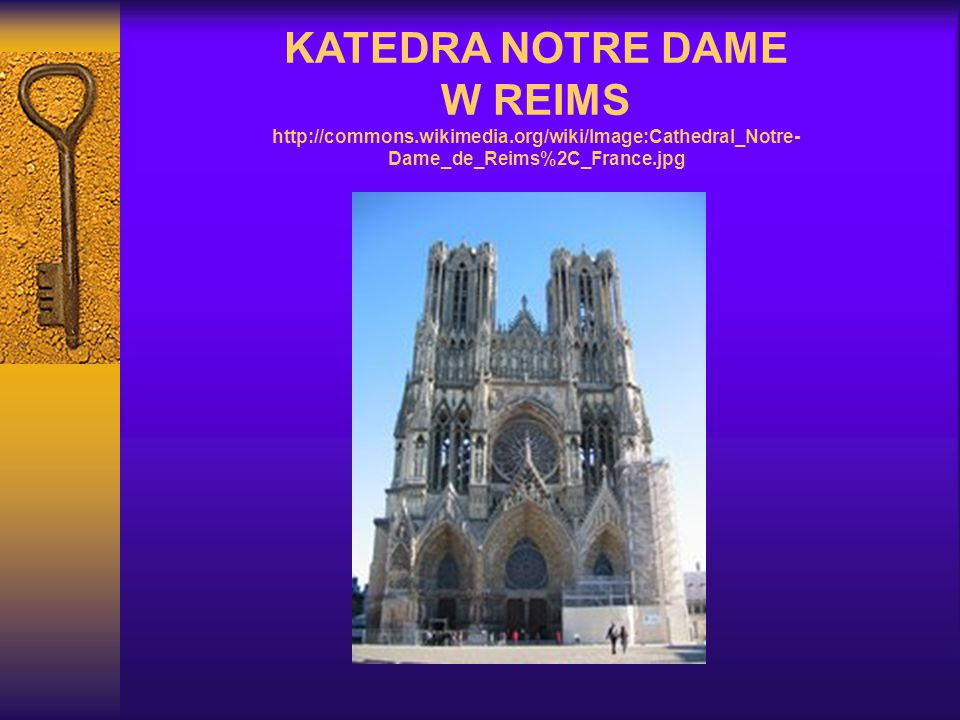 KATEDRA NOTRE DAME W REIMS http://commons.wikimedia.org/wiki/Image:Cathedral_Notre- Dame_de_Reims%2C_France.jpg