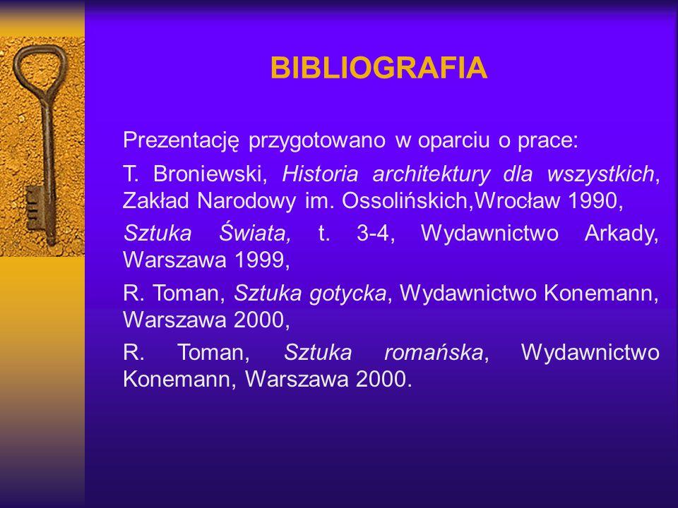 BIBLIOGRAFIA Prezentację przygotowano w oparciu o prace: T. Broniewski, Historia architektury dla wszystkich, Zakład Narodowy im. Ossolińskich,Wrocław