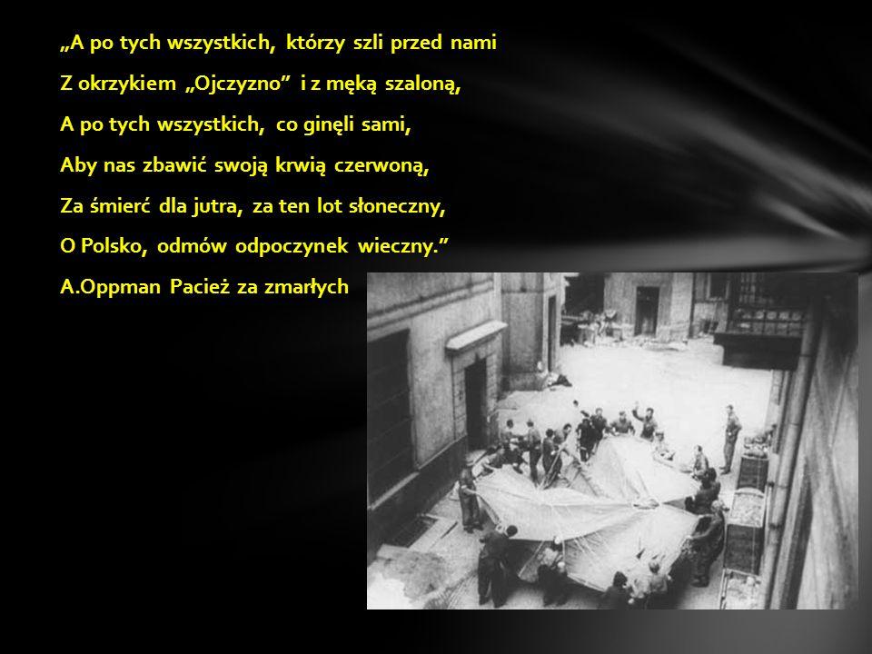 """""""A po tych wszystkich, którzy szli przed nami Z okrzykiem """"Ojczyzno i z męką szaloną, A po tych wszystkich, co ginęli sami, Aby nas zbawić swoją krwią czerwoną, Za śmierć dla jutra, za ten lot słoneczny, O Polsko, odmów odpoczynek wieczny. A.Oppman Pacież za zmarłych"""