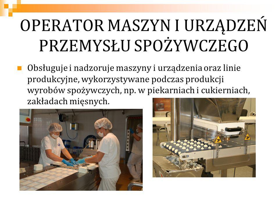 OPERATOR MASZYN I URZĄDZEŃ PRZEMYSŁU SPOŻYWCZEGO Możliwość zatrudnienia: przedsiębiorstwa przetwórstwa spożywczego, na stanowiskach pracy związanych z obsługą maszyn i urządzeń w kolejnych etapach procesu technologicznego.