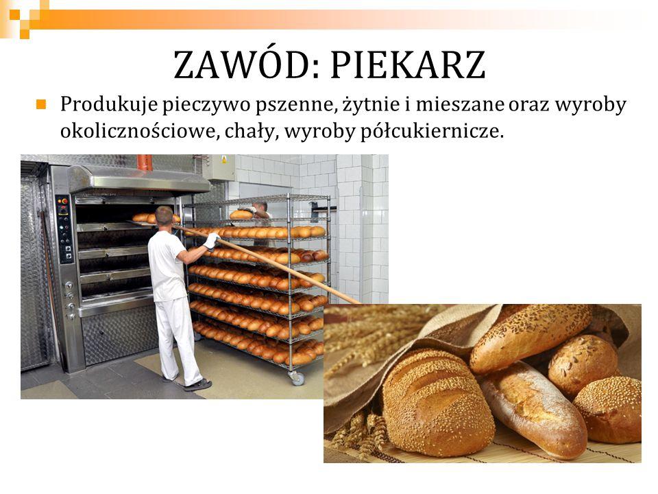 ZAWÓD: PIEKARZ Możliwość zatrudnienia: piekarnie rzemieślnicze i przemysłowe, zakłady gastronomiczne, działy produkcyjne w hipermarketach.