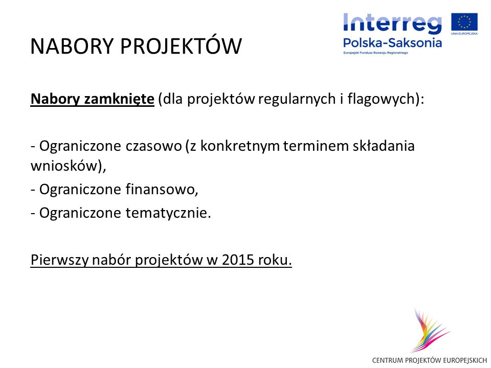 NABORY PROJEKTÓW Nabory zamknięte (dla projektów regularnych i flagowych): - Ograniczone czasowo (z konkretnym terminem składania wniosków), - Ogranic