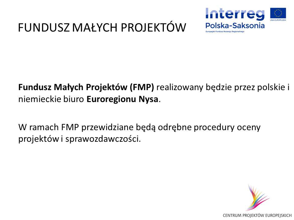 FUNDUSZ MAŁYCH PROJEKTÓW Fundusz Małych Projektów (FMP) realizowany będzie przez polskie i niemieckie biuro Euroregionu Nysa. W ramach FMP przewidzian