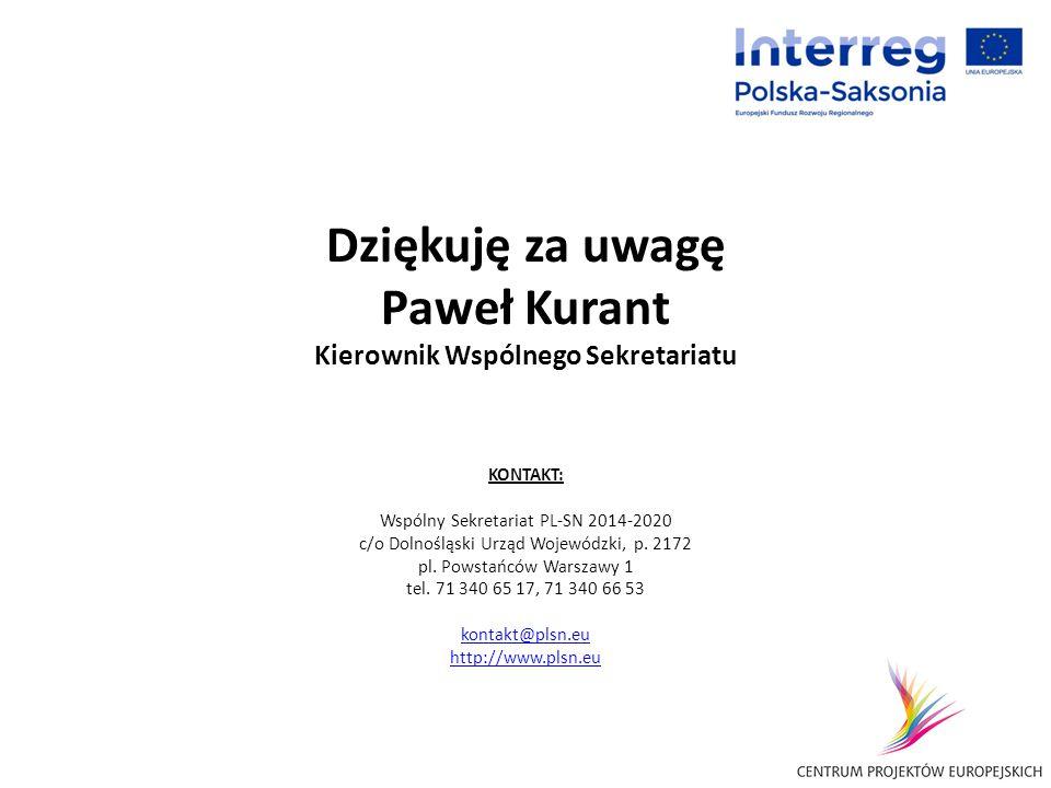 Dziękuję za uwagę Paweł Kurant Kierownik Wspólnego Sekretariatu KONTAKT: Wspólny Sekretariat PL-SN 2014-2020 c/o Dolnośląski Urząd Wojewódzki, p. 2172