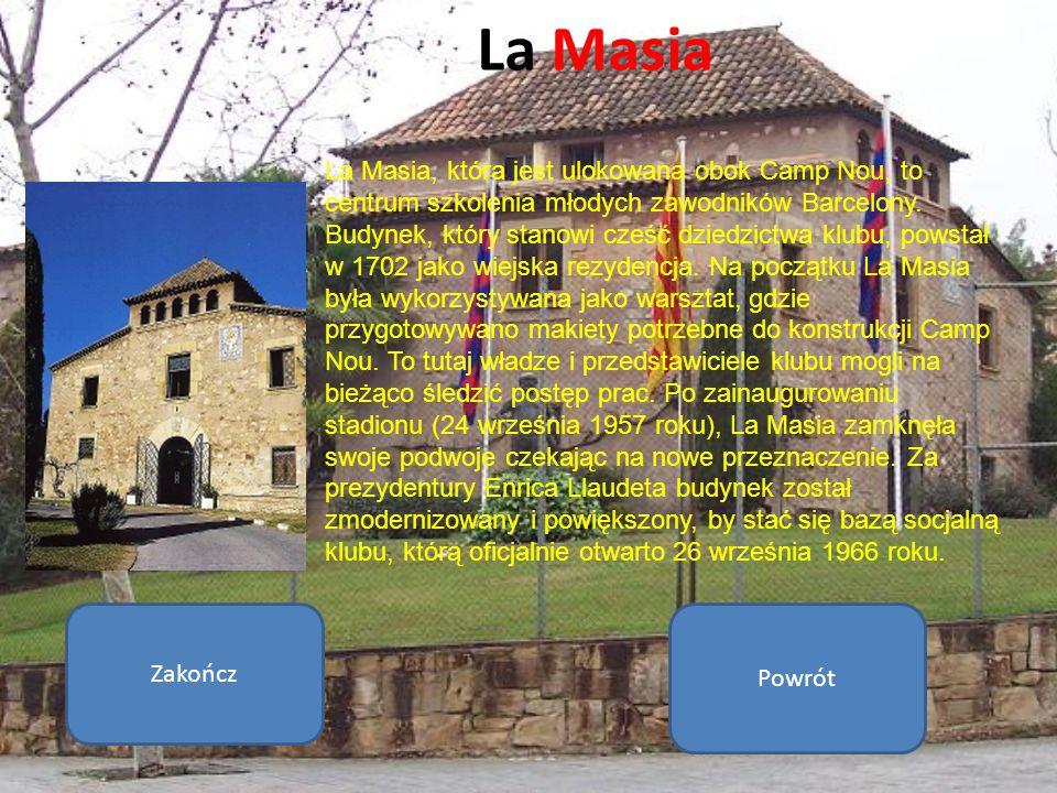 La Masia La Masia, która jest ulokowana obok Camp Nou, to centrum szkolenia młodych zawodników Barcelony. Budynek, który stanowi cześć dziedzictwa klu
