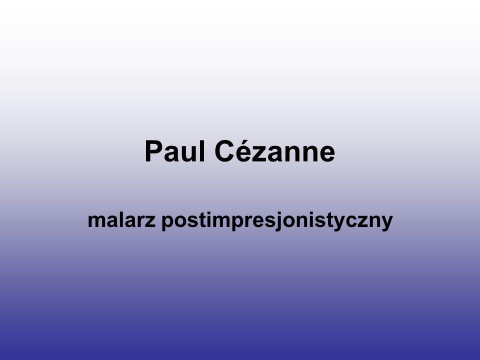 Paul Cézanne malarz postimpresjonistyczny