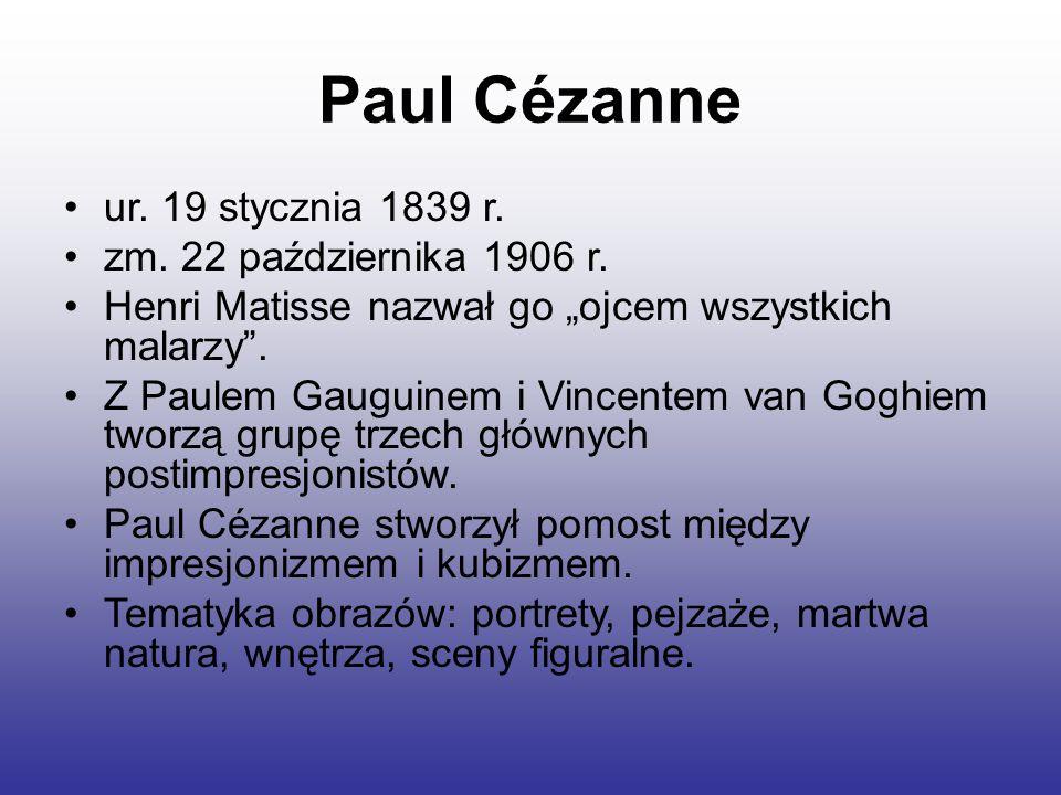 Paul Cézanne ur.19 stycznia 1839 r. zm. 22 października 1906 r.