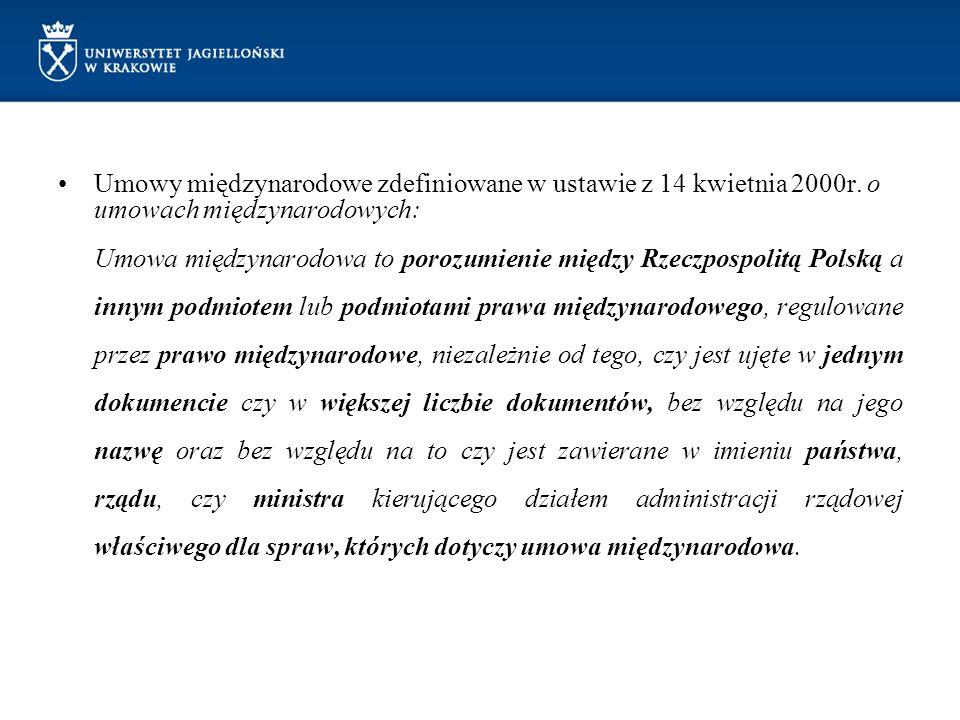 Umowy międzynarodowe zdefiniowane w ustawie z 14 kwietnia 2000r. o umowach międzynarodowych: Umowa międzynarodowa to porozumienie między Rzeczpospolit