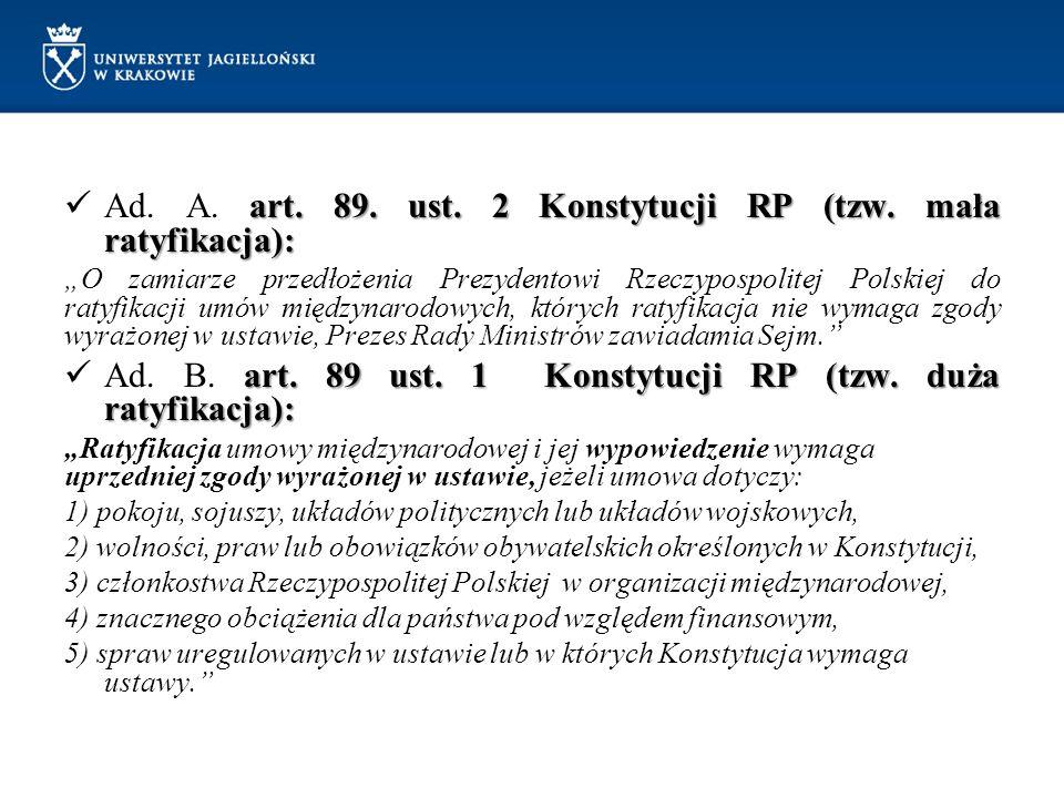 """art. 89. ust. 2 Konstytucji RP (tzw. mała ratyfikacja): Ad. A. art. 89. ust. 2 Konstytucji RP (tzw. mała ratyfikacja): """"O zamiarze przedłożenia Prezyd"""