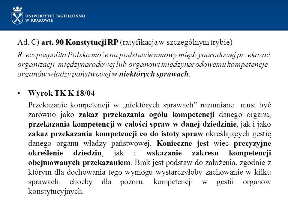 art. 90 Konstytucji RP Ad. C) art. 90 Konstytucji RP (ratyfikacja w szczególnym trybie) Rzeczpospolita Polska może na podstawie umowy międzynarodowej