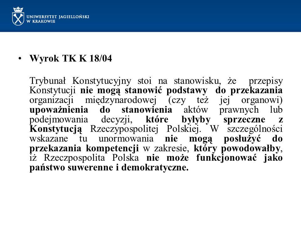 Wyrok TK K 18/04 Trybunał Konstytucyjny stoi na stanowisku, że przepisy Konstytucji nie mogą stanowić podstawy do przekazania organizacji międzynarodo