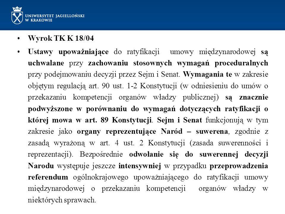 Wyrok TK K 18/04 Ustawy upoważniające do ratyfikacji umowy międzynarodowej są uchwalane przy zachowaniu stosownych wymagań proceduralnych przy podejmo