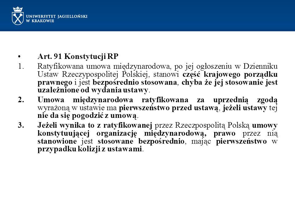 Art. 91 Konstytucji RP 1.Ratyfikowana umowa międzynarodowa, po jej ogłoszeniu w Dzienniku Ustaw Rzeczypospolitej Polskiej, stanowi część krajowego por