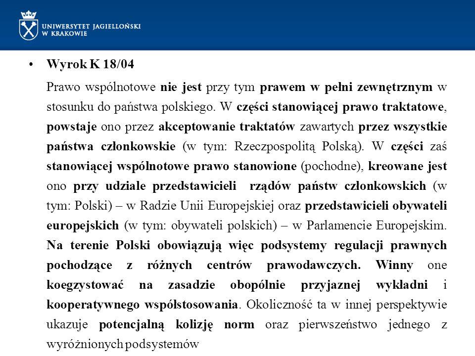 Wyrok K 18/04 Prawo wspólnotowe nie jest przy tym prawem w pełni zewnętrznym w stosunku do państwa polskiego. W części stanowiącej prawo traktatowe, p