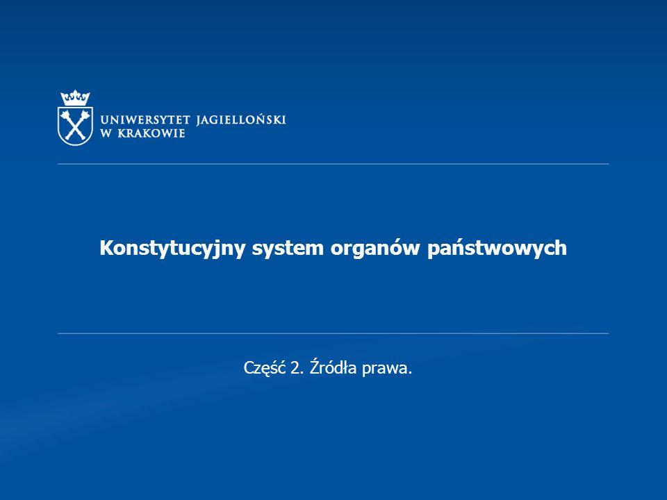 Konstytucyjny system organów państwowych Część 2. Źródła prawa.