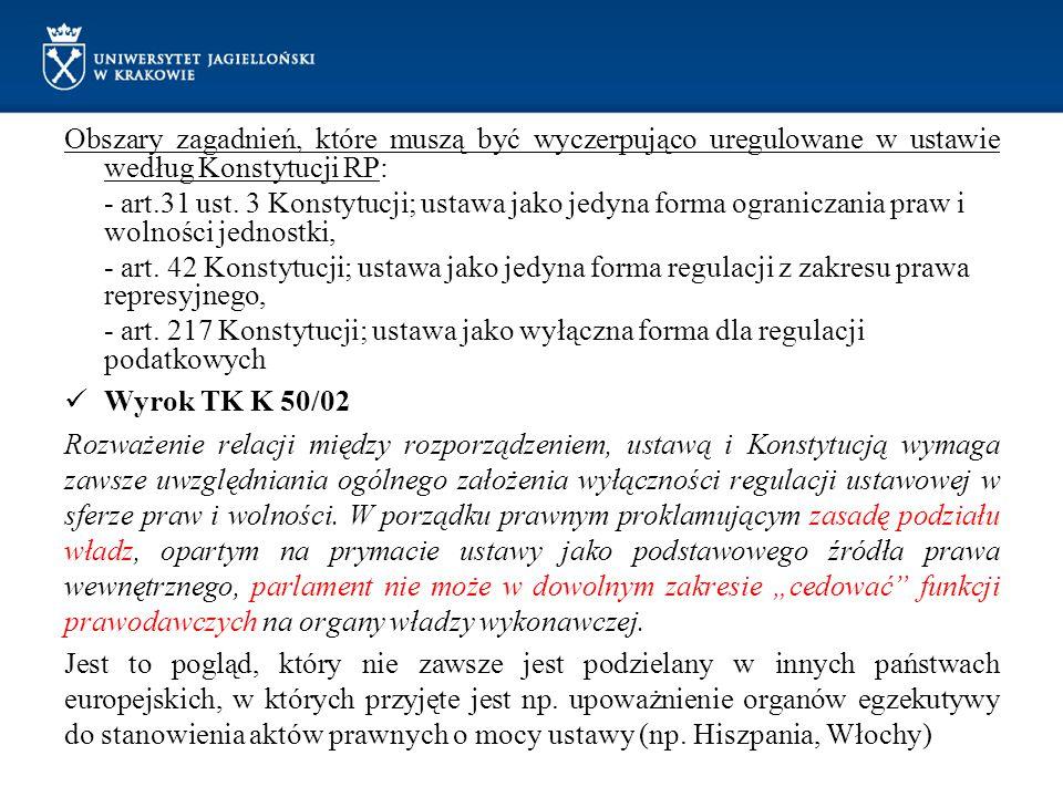 Obszary zagadnień, które muszą być wyczerpująco uregulowane w ustawie według Konstytucji RP: - art.31 ust. 3 Konstytucji; ustawa jako jedyna forma ogr
