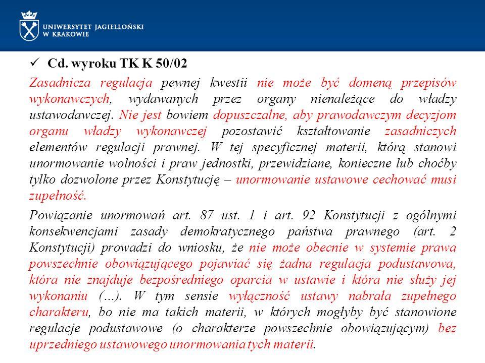 Cd. wyroku TK K 50/02 Zasadnicza regulacja pewnej kwestii nie może być domeną przepisów wykonawczych, wydawanych przez organy nienależące do władzy us