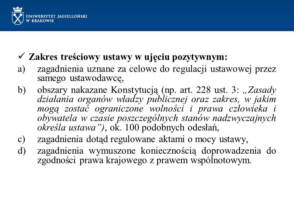 Zakres treściowy ustawy w ujęciu pozytywnym: a)zagadnienia uznane za celowe do regulacji ustawowej przez samego ustawodawcę, b)obszary nakazane Konsty