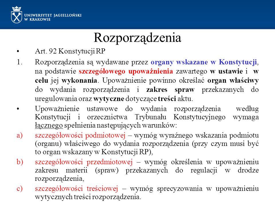 Rozporządzenia Art. 92 Konstytucji RP 1.Rozporządzenia są wydawane przez organy wskazane w Konstytucji, na podstawie szczegółowego upoważnienia zawart